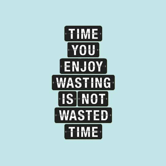 Ebook Friendly Time You Enjoy Wasting Is Not Wasted Time Quote Inspirational Quotes From Books Book Quotes Favorite Book Quotes