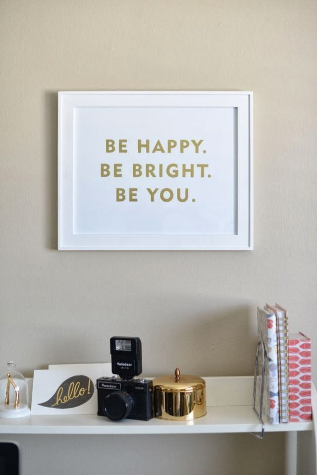 be happy. be bright. be you. #inspiration