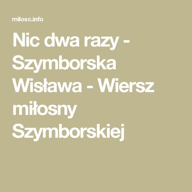 Nic Dwa Razy Szymborska Wisława Wiersz Miłosny