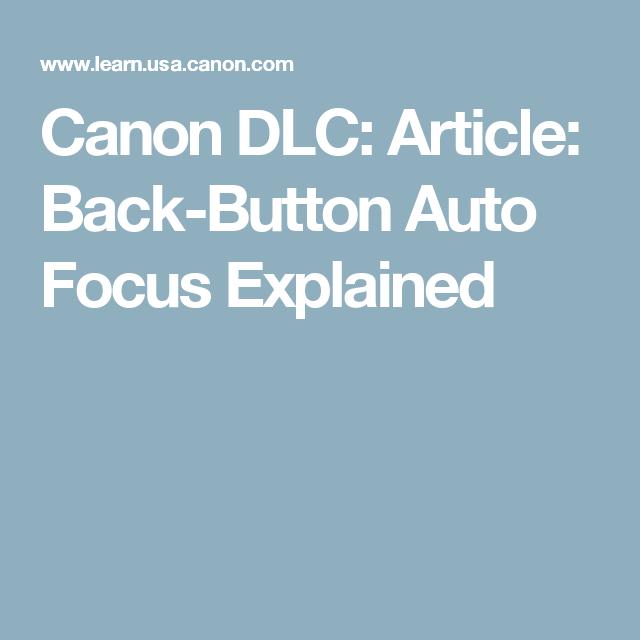 Canon DLC: Article: Back-Button Auto Focus Explained