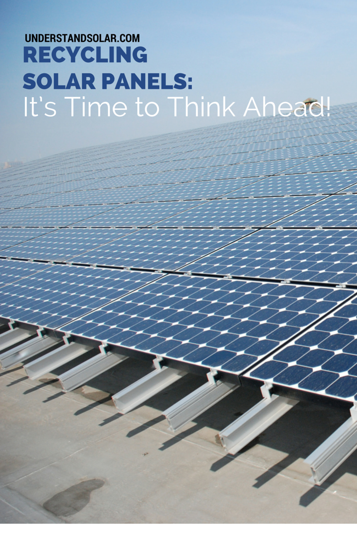 Recycling Solar Panels It S Time To Think Ahead Solar Solar Power House Solar Panels