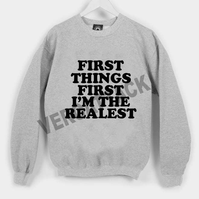 first things first i'm the realest Unisex Sweatshirts