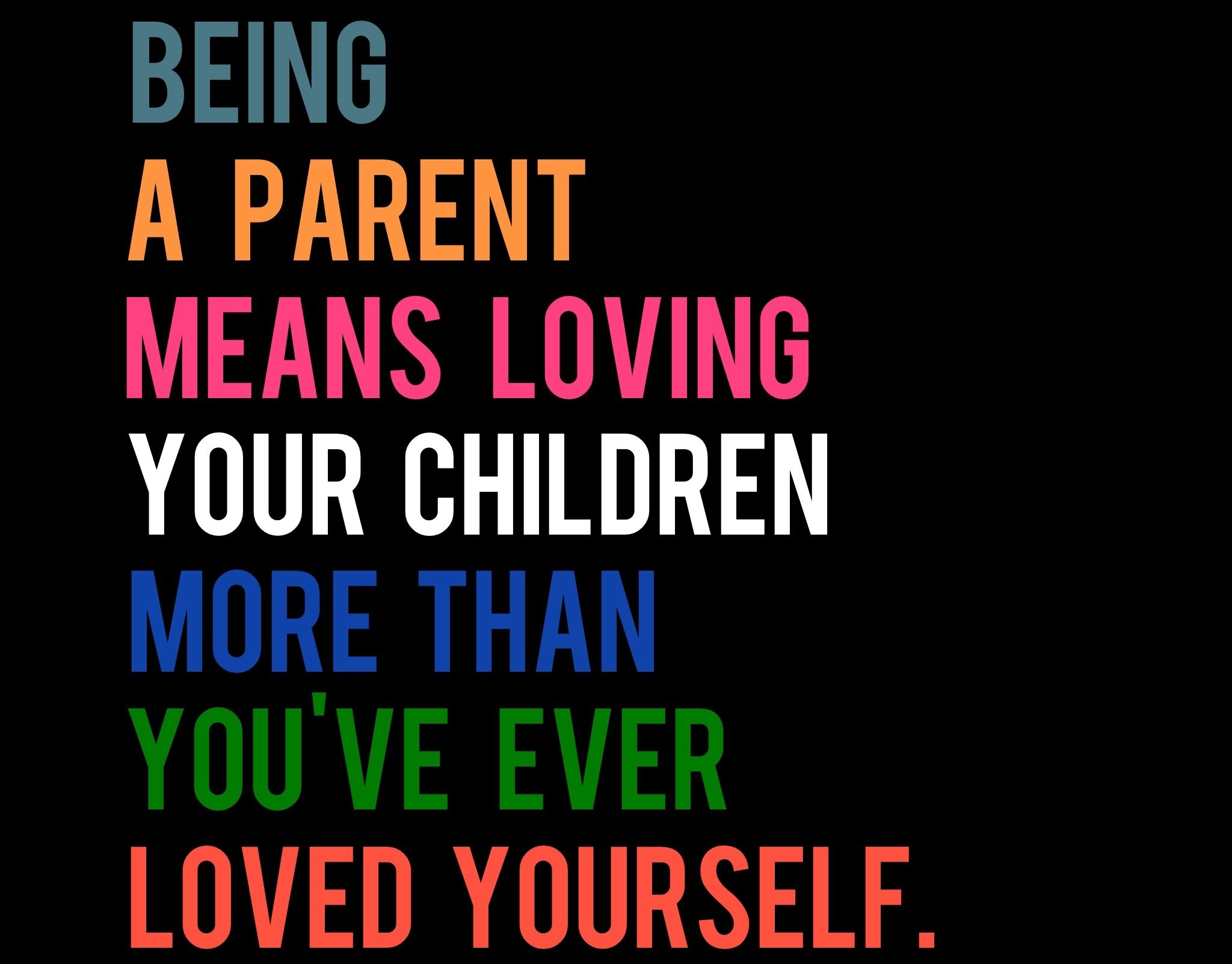 Love Your Kids Quotes Being A Parent Means Loving Your Children More Than You've Ever