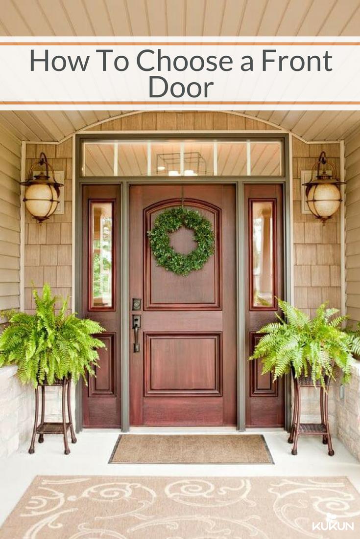 How Simple Ways To Choosing A Front Door For Your Home Front Door Design Front Entry Doors Exterior Front Doors