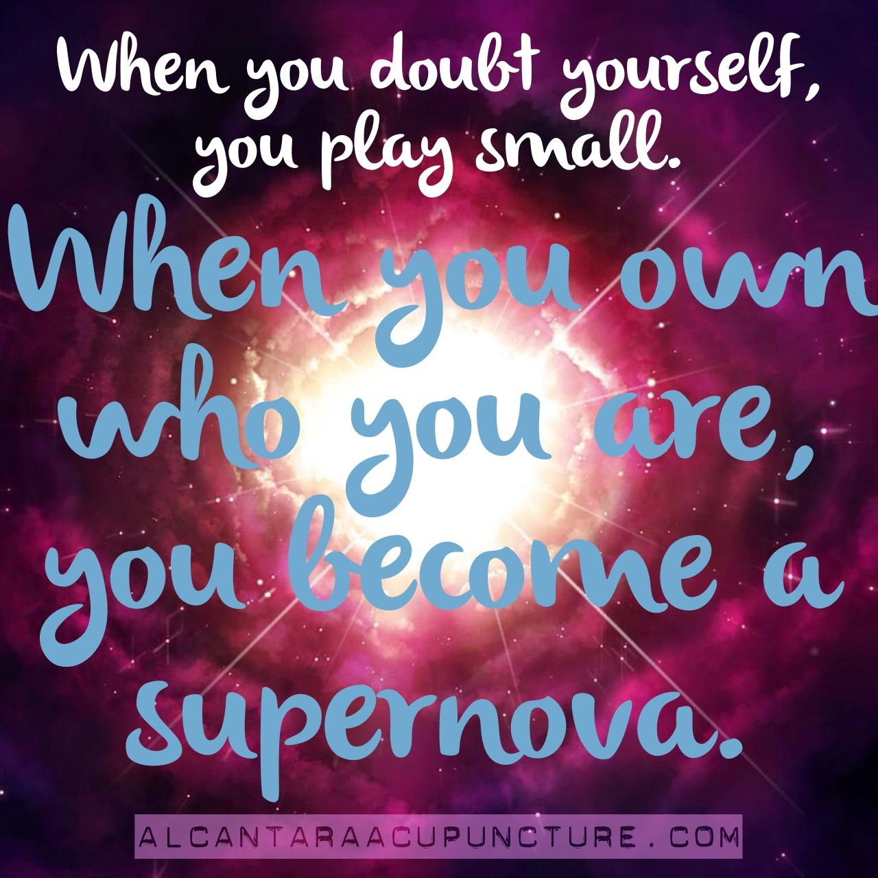 When you doubt yourself, you play small  When you own who
