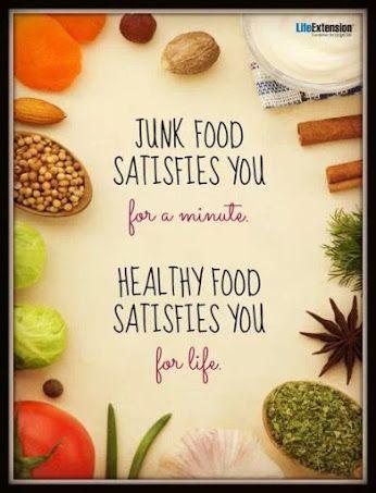 Junk food satisfies you for a minute. Healthy food satisfies ...