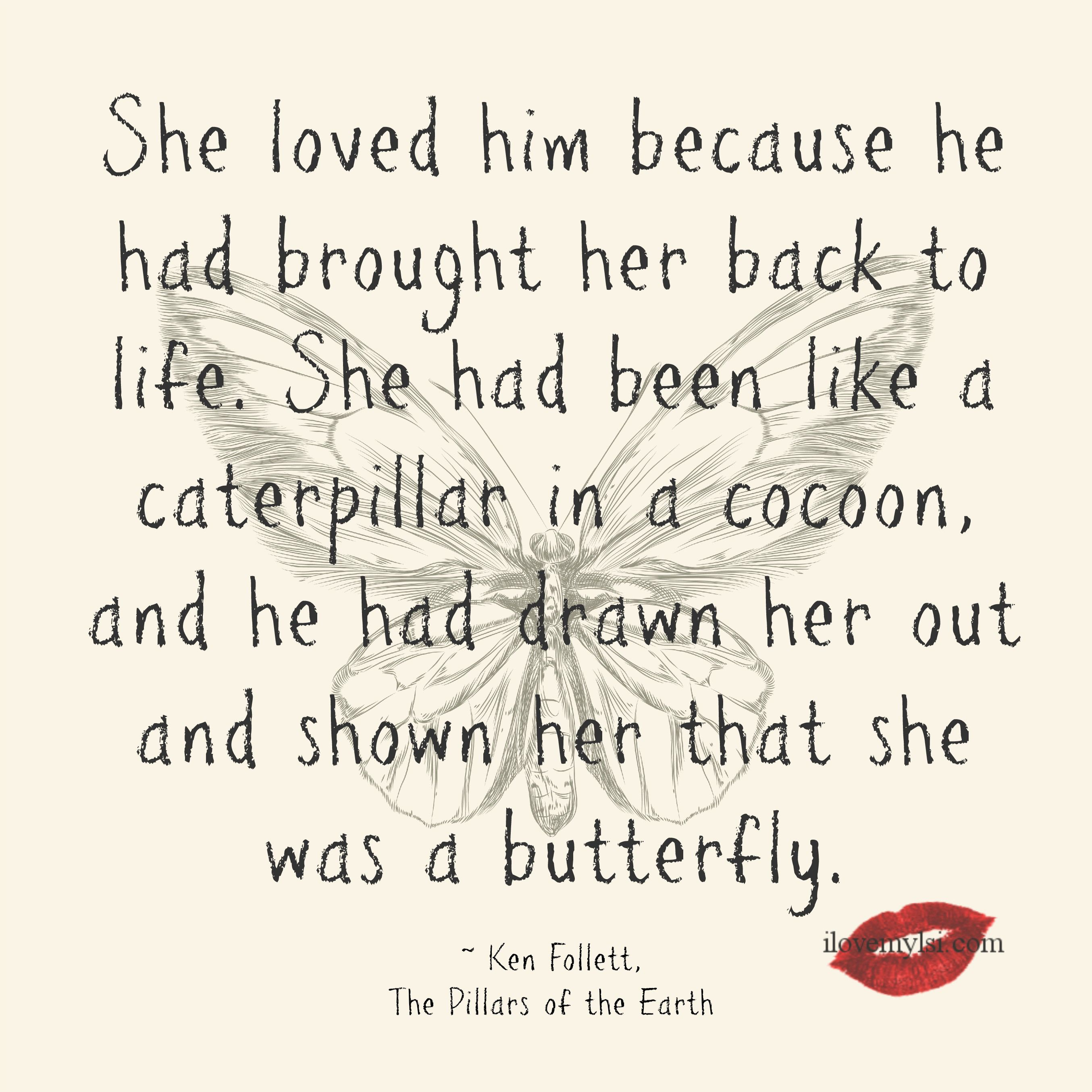 She Loved Him Because He Had Brought Her Back To Life Ken Follett The Pillars Of The Earth Love Quote E Romantic Love Quotes Inspirational Quotes Words