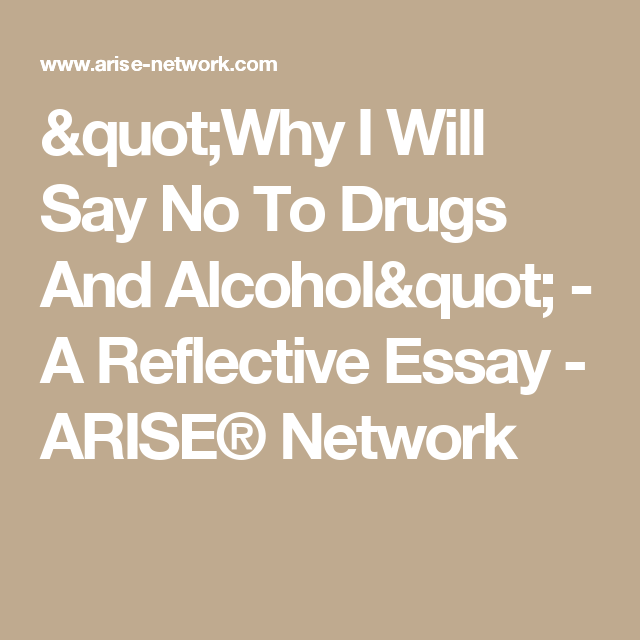 why i will say no to drugs and alcohol a reflective essay arise network say no to drugs drug addiction getting clean