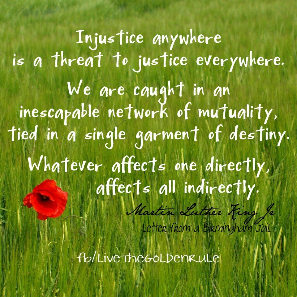 Injustice Anywhere Is A Threat To Justice Everywhere We Are Caught In An Inescapable Network Of Mutuality Ti King Quotes Martin Luther King Quotes Injustice
