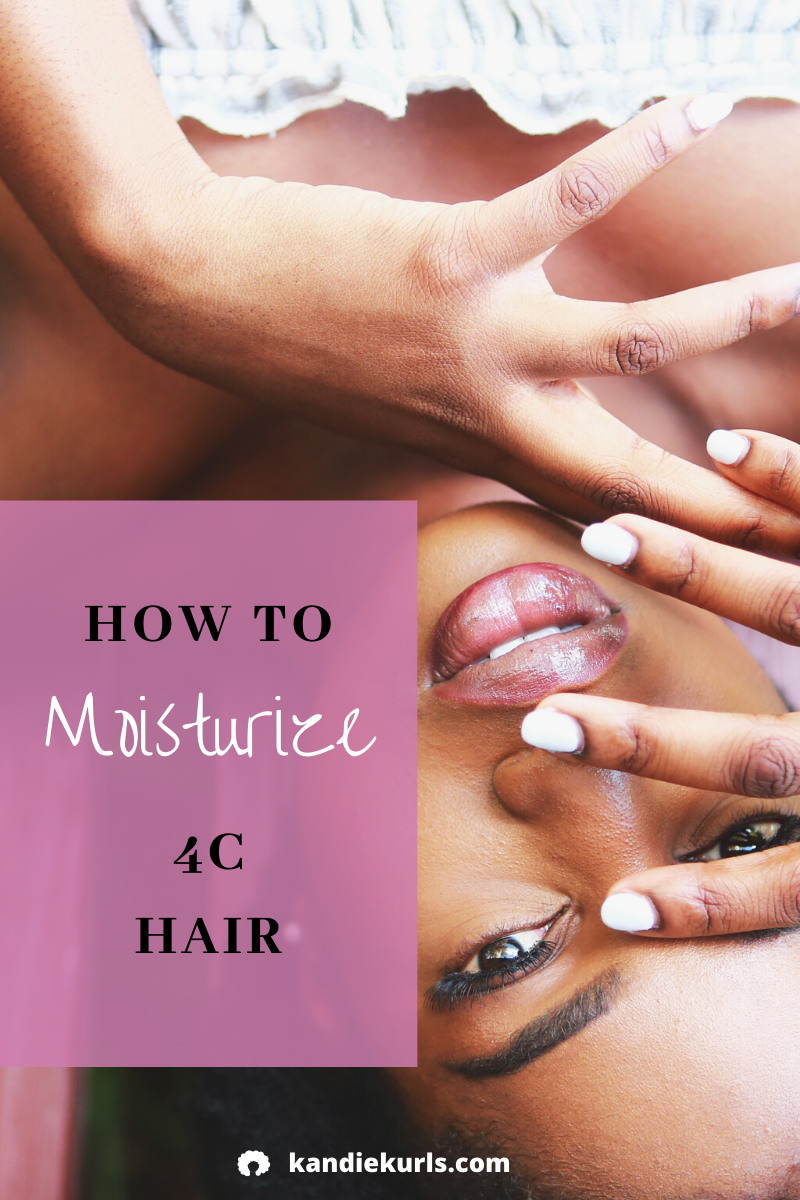 How to Moisturize 4C Natural Hair: It's All About the Regime - KandieKurls