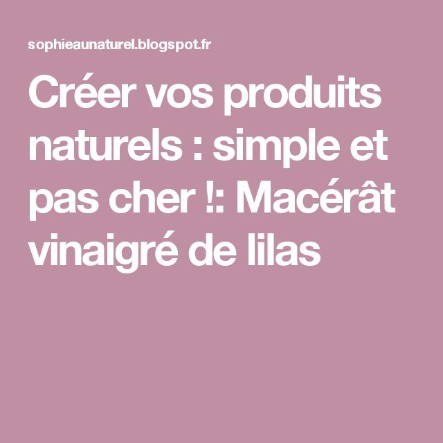 cr er vos produits naturels simple et pas cher mac r t vinaigr de lilas blog. Black Bedroom Furniture Sets. Home Design Ideas