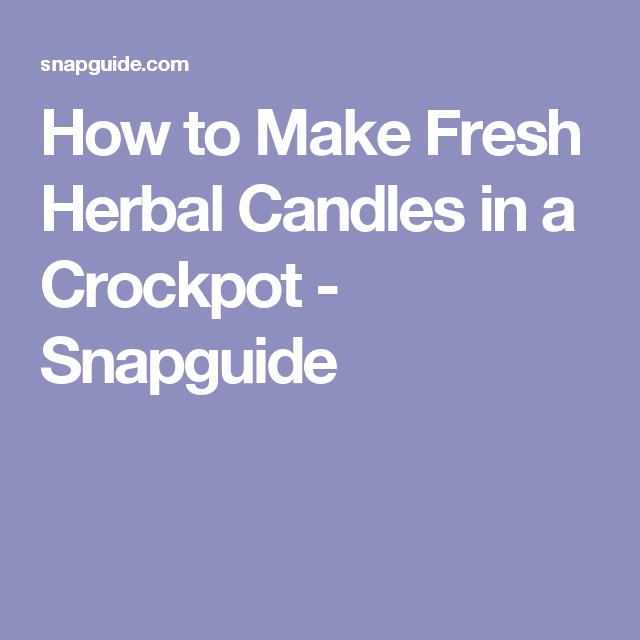 How to Make Fresh Herbal Candles in a Crockpot - Snapguide
