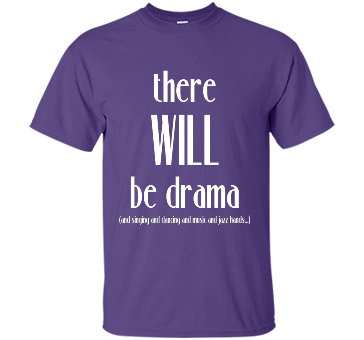 There Will Be Drama, Singing, Dancing- Funny Theater Shirt t-shirt