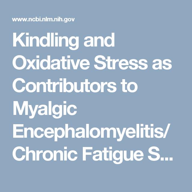Kindling and Oxidative Stress as Contributors to Myalgic ...