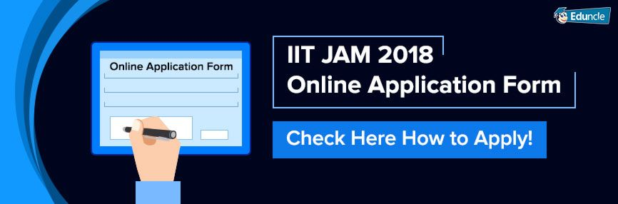 IIT JAM 2018 Online Application Form u2013 Check Here How to Apply - application form