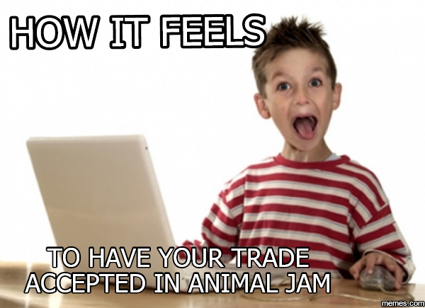 Me when someone actually excepts a trade that know one