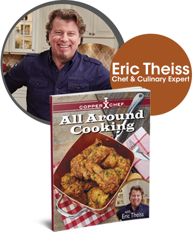 Get Over 25 Recipes From Eric Theiss In Your Copper Chef