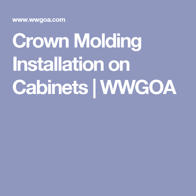 Crown Molding Installation on Cabinets | WWGOA