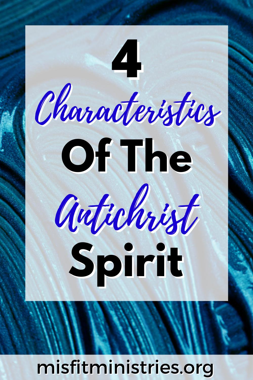 4 Characteristics Of The Antichrist Spirit