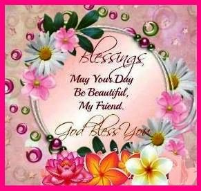 May Your Day Be Beautiful My Friend God Bless Blessings Good