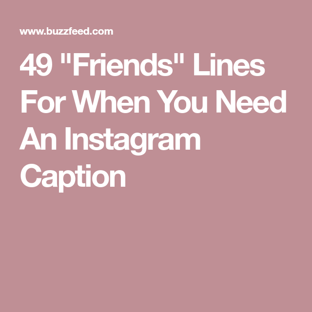 friends lines for when you need an instagram caption insta