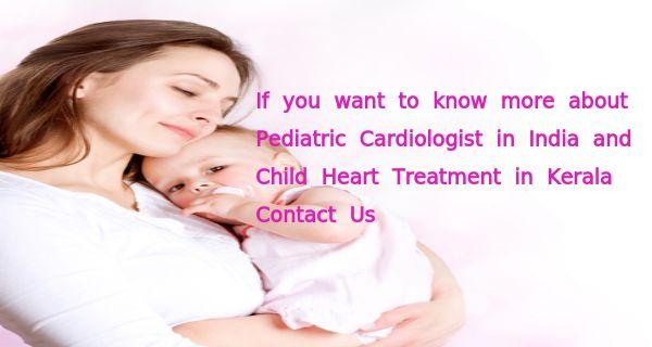 Famous pediatric cardiologist in India provide treatments ...