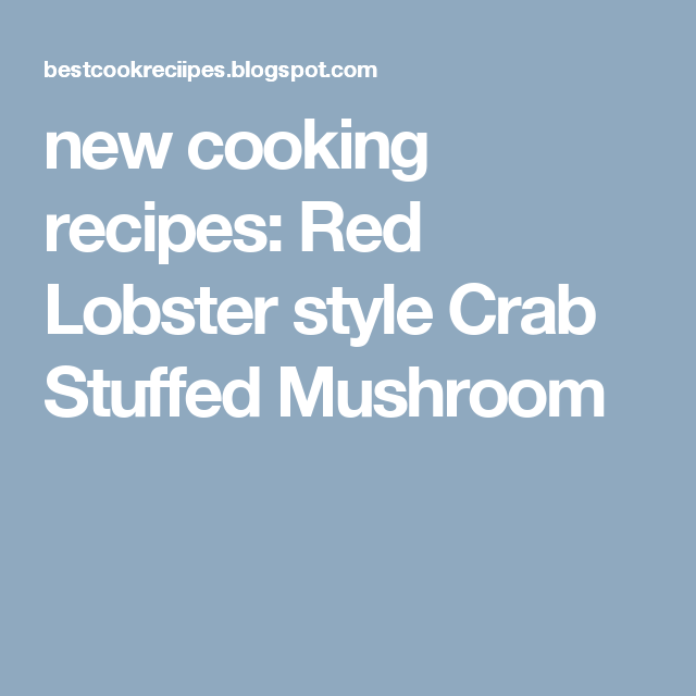 new cooking recipes: Red Lobster style Crab Stuffed Mushroom