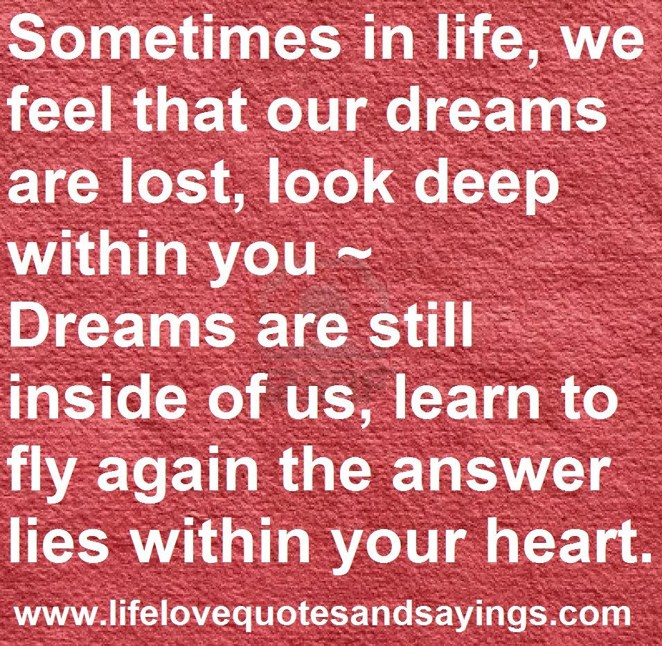 quotes about love life dreams Sometimes in life we feel that our dreams are lost Love