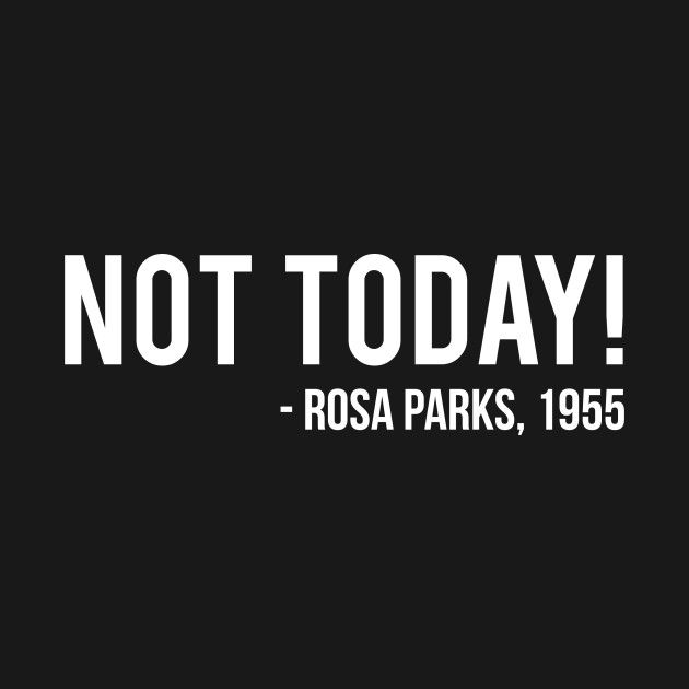 Check out this awesome 'Not Today %7C Rosa Parks' design on @TeePublic!