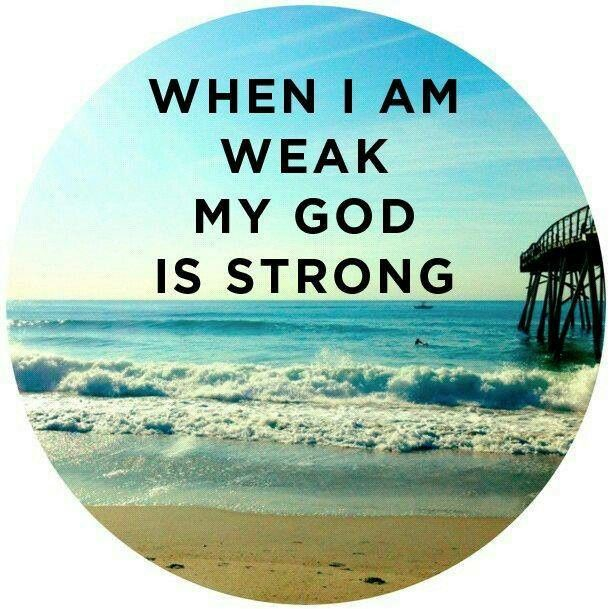 When I am weak my GOD is strong