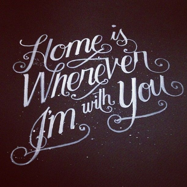 Home is wherever I'm with You.    #lettering #calligraphy #typography #type #art #illustration #design #graphicdesign #freehand #tattoo #tattoos #moleskine #designer #illustrator #sketch #graffiti #style #clothes #clothing