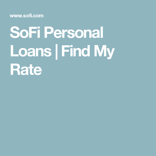 Sofi Personal Loans Find My Rate Personal Loans Budgeting Money Loan