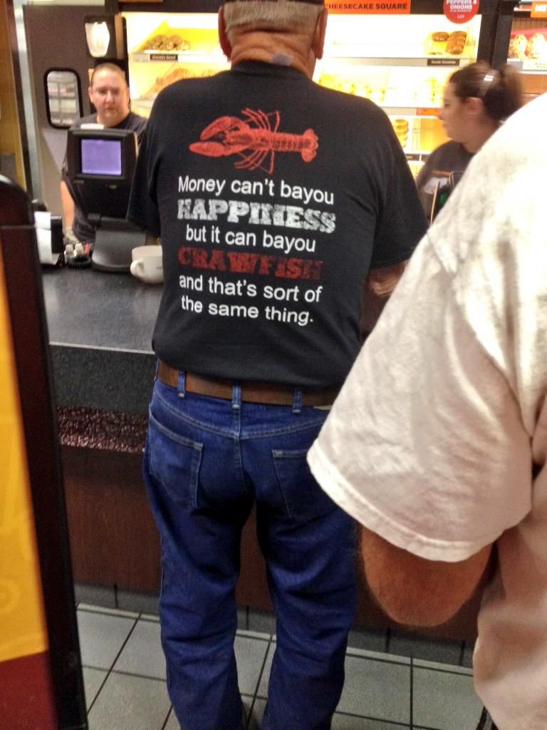 I need this shirt.. And his Cajun Accent. Someday you'll find me in Louisiana...