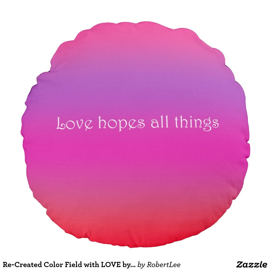 Re-Created Color Field with LOVE by Robert S. Lee Round Pillow ...