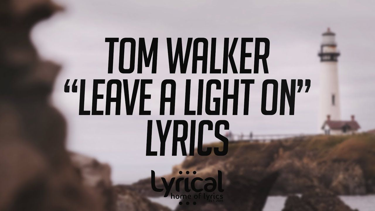 Tom Walker Leave A Light On Lyrics I Almost Mistook His Sound For Adam Walker A Dj This Song Played In Toby S Car In S1e3 Por Tom Walker Lyrics Song Play