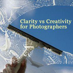 Clarity vs Creativity for Photographers