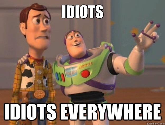 Idiots everywhere...