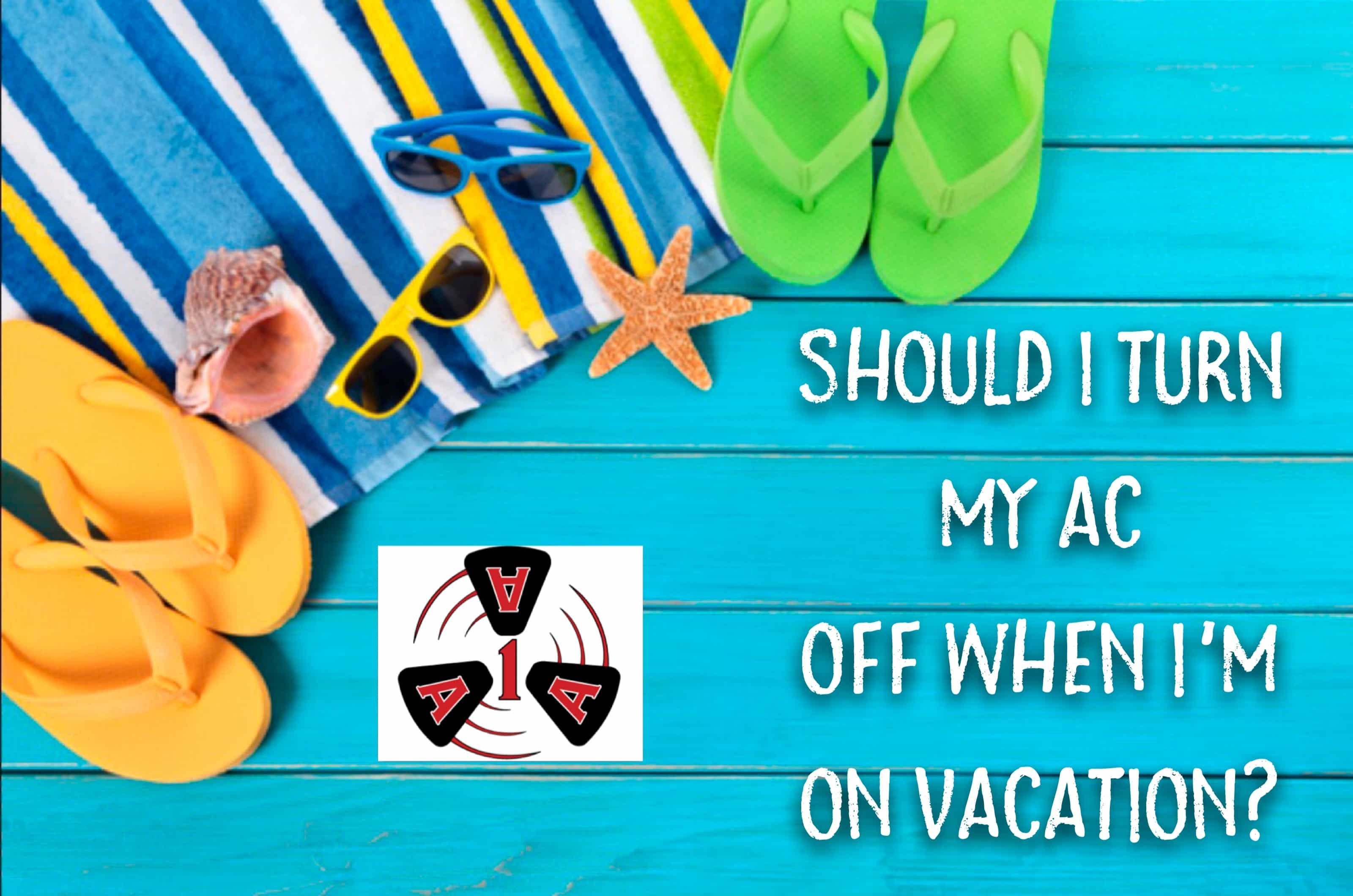 Should I Turn My Ac Off When I M On Summer Vacation Vacation