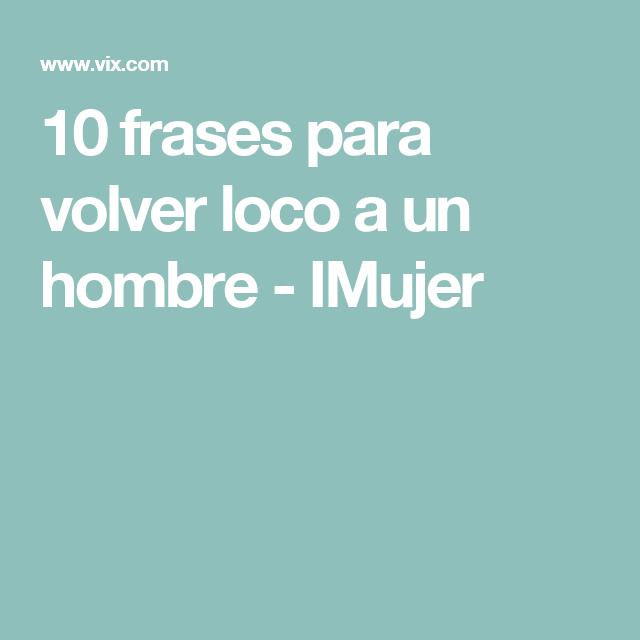 10 Frases Para Volver Loco A Un Hombre 10 Frases Frases Y