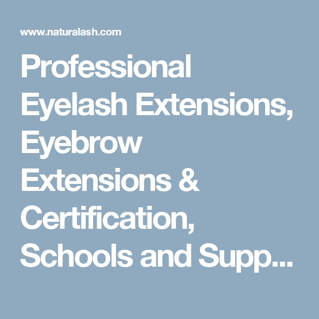 Professional Eyelash Extensions, Eyebrow Extensions & Certification, Schools and Supplies