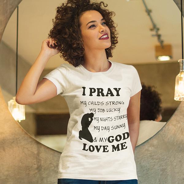 I pray and my God love me pray women's Christian t-shirt