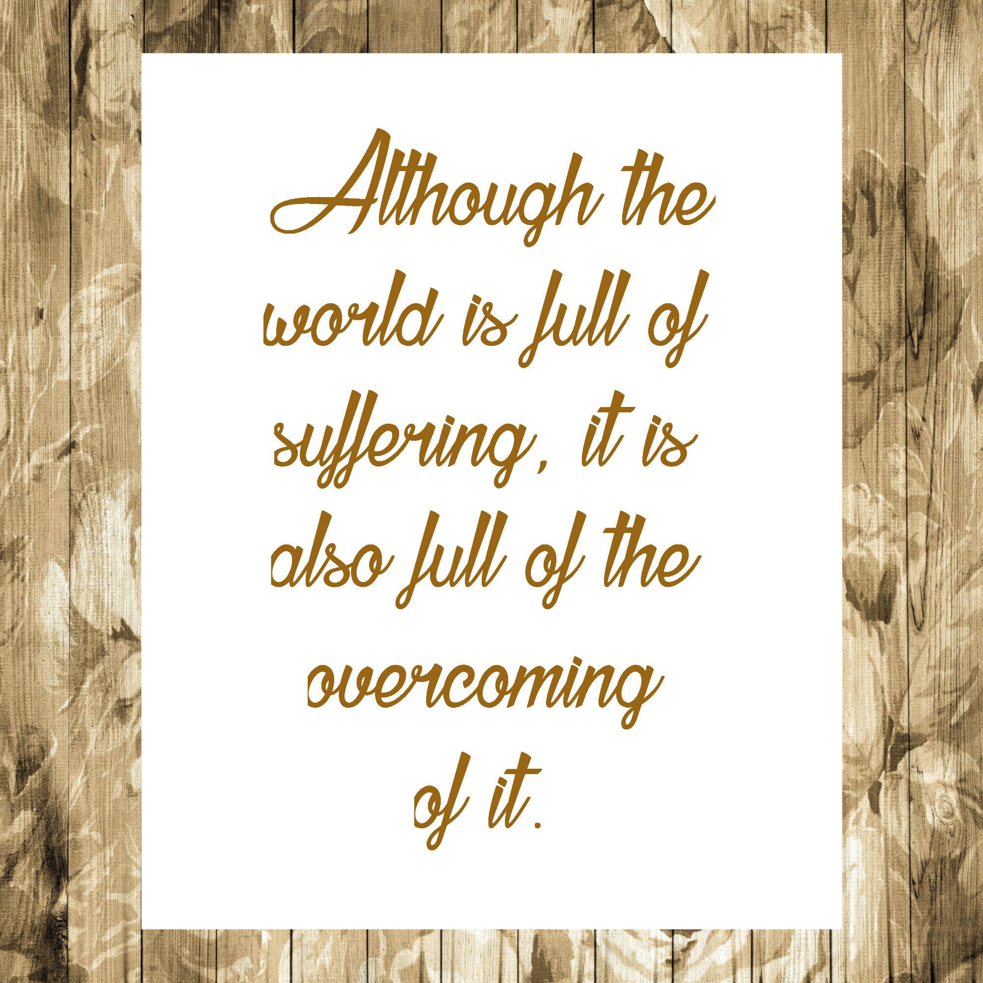 Although The World Is Full Of Suffering It Is Also Full