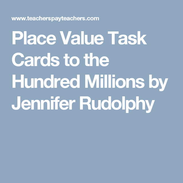 Place Value Task Cards To The Hundred Millions By Jennifer Rudolphy