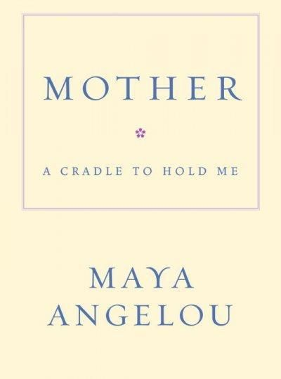 Mother A Cradle To Hold Me Products Maya Angelou Books Maya