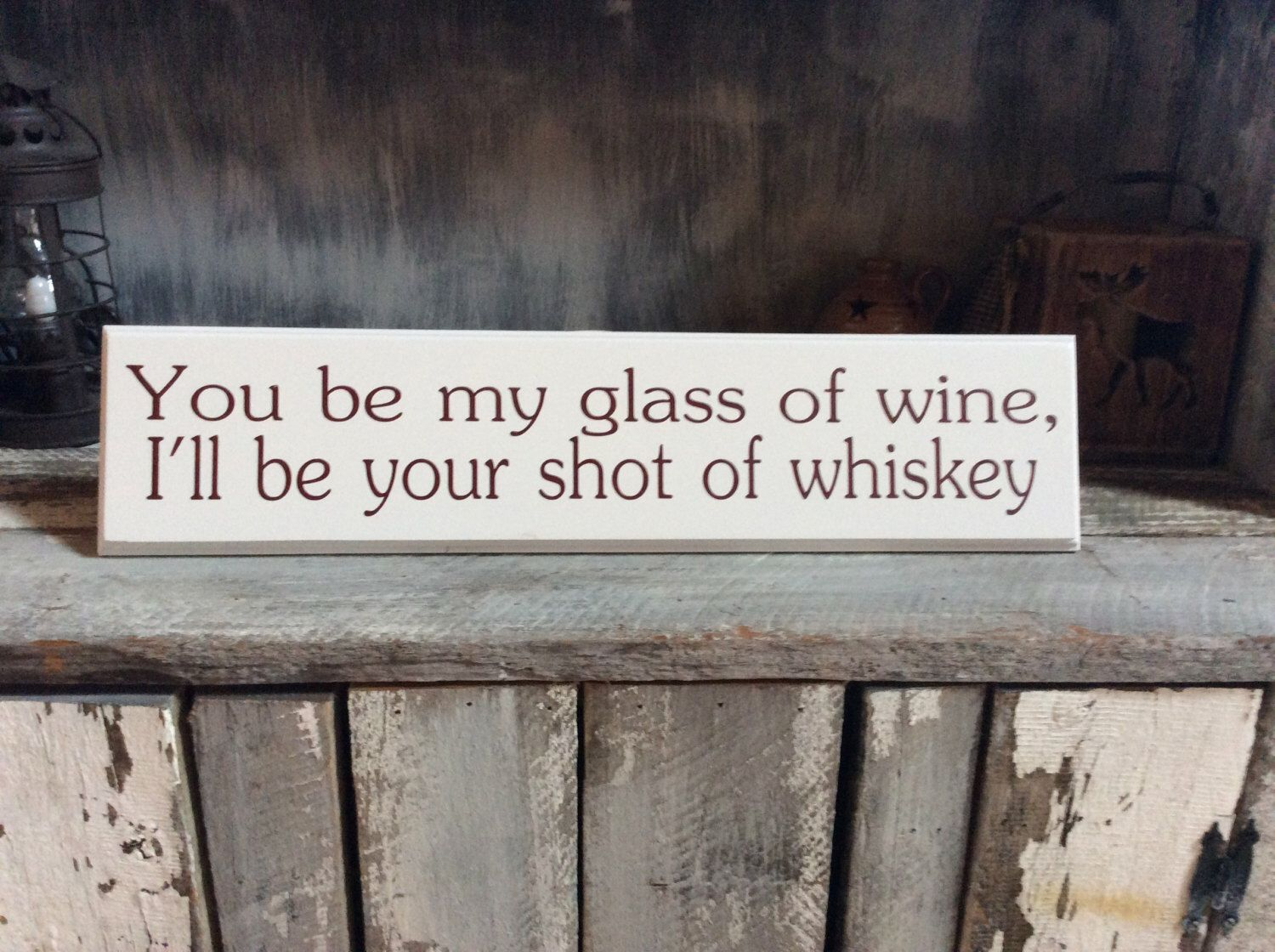 You be my glass of wine, I'll be your shot of whiskey by SimplyBluegrass on Etsy https://www.etsy.com/listing/267819218/you-be-my-glass-of-wine-ill-be-your-shot