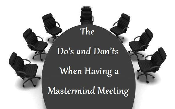 The Do's and Don'ts When Having a Mastermind Meeting