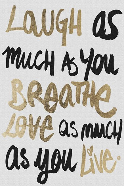 Live Gold Quotes Laugh As Much As You Breathe & Love As Much As You Live ♥ #quote