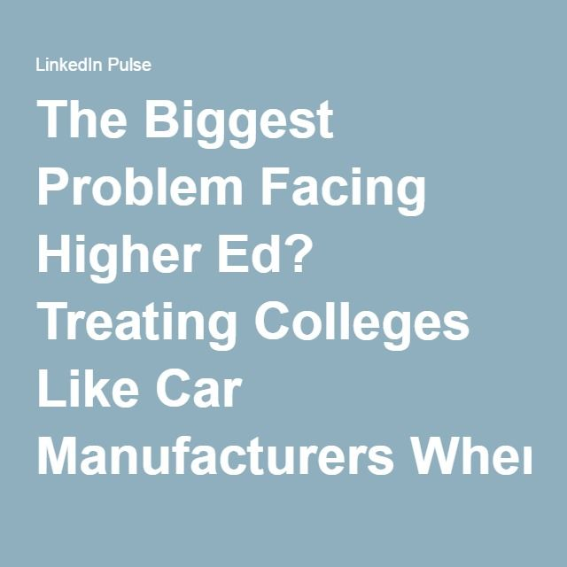 The Biggest Problem Facing Higher Ed? Treating Colleges Like Car Manufacturers When They're More Like Health Clubs | Carlo Salerno | Pulse | LinkedIn
