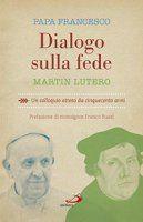 Diálogo sobre a fé - Martin Luther, o Papa Francis (Jorge Mario Bergoglio)