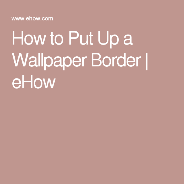 How To Put Up A Wallpaper Border Ehow Wallpaper Border Wallpaper Border